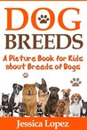 Dog Breeds: A Picture Book for Kids About Breeds of Dogs