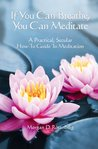 If you can breathe, you can meditate: A practical, secular how-to guide to meditation