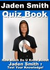 Jaden Smith Quiz Book - 50 Fun & Fact Filled Questions About Mr Karate Kid Himself Jaden Smith