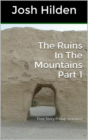 The Ruins In The Mountains Part 1 (Free Story Friday Season 2, #11)