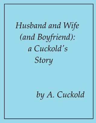 Husband and Wife (and Boyfriend): A Cuckold's Story