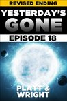 Yesterday's Gone: Episode 18 (REVISED EDITION) (the post-apocalyptic serial thriller)