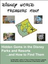 Disney World Treasure Hunt: Hidden Gems in the Disney Parks and Resorts...And How to Find Them