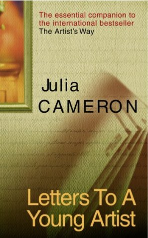 letters to a young artist building a life in art by julia cameron reviews discussion bookclubs lists