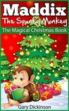 Christmas Books For Kids: Maddix The Spunky Monkey's Magical Christmas Book (Children's Picture Book)