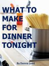 What To Make For Dinner Tonight - Delicious Family Favorite Meals