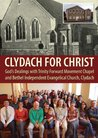 Clydach for Christ: God's Dealings with Trinity Forward Movement Chapel and Bethel Independent Evangelical Church, Clydach