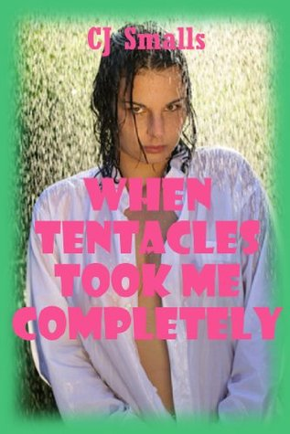 When Tentacles Took Me Completely: An Alien Monster Sex Gangbang Erotica Story