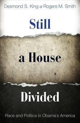 Still a House Divided: Race and Politics in Obama's America: Race and Politics in Obama's America