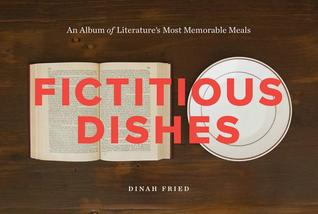 Fictitious Dishes: An Album of Literature's Most Memorable Meals