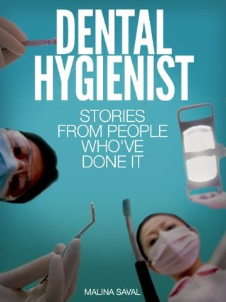 Dental Hygienist: Stories From People Who've Done It: With information on education, licensing requirements, salary and more. (Careers 101 Kindle Book Series)