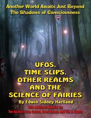 UFOs, Time Slips, Other Realms, and the Science of Fairies: Another World Awaits Just Beyond the Shadows of Consciousness