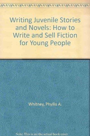 Writing Juvenile Stories and Novels by Phyllis A. Whitney