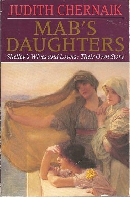 Mab's Daughters: Shelley's Wives and Lovers: Their Own Story