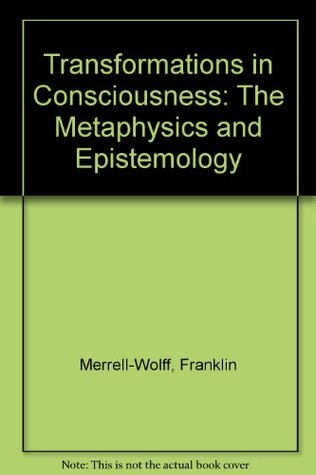 Transformations in Consciousness by Franklin Merrell-Wolff