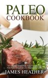 Paleo Cookbook:101 Delicious Gluten-Free, Dairy-Free, & Grain Free Paleo Recipes to Lose Weight & Feel Great
