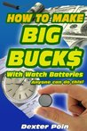 How to Make Big Buck$ With Watch Batteries