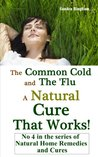 The Common Cold and the 'Flu - A Natural Cure That Works (Natural Home Remedies and Cures)