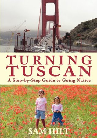 Turning Tuscan: A Step-By-Step Guide to Going Native