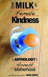 The Milk of Female Kindness by Kasia James