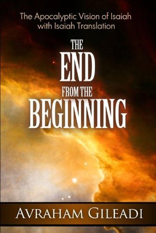The End from the Beginning: The Apocalyptic Vision of Isaiah with Isaiah Translation