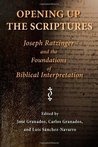 Opening Up the Scriptures: Joseph Ratzinger and the Foundations of Biblical Interpretation (Ressourcement: Retrieval & Renewal in Catholic Thought)