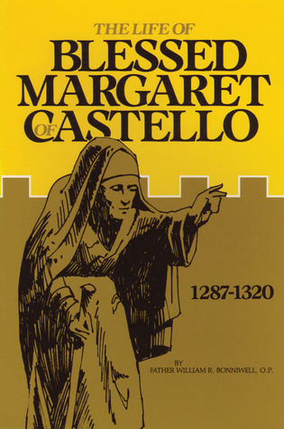 The Life of Blessed Margaret of Castello by William R. Bonniwell