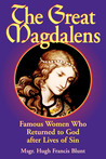 The Great Magdalens: Famous Women Who Returned to God after Lives of Sin