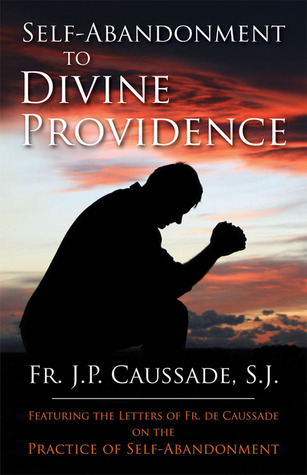 Self-Abandonment To Divine Providence by Jean-Pierre de Caussade
