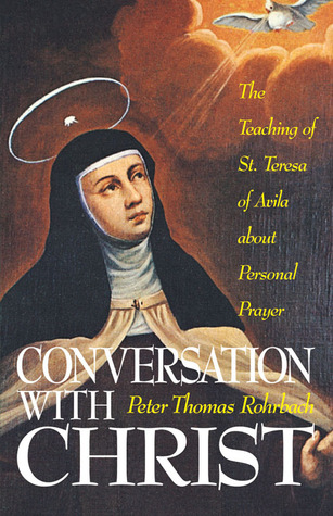 Conversation With Christ: The Teachings of St. Teresa of Avila about Personal Prayer