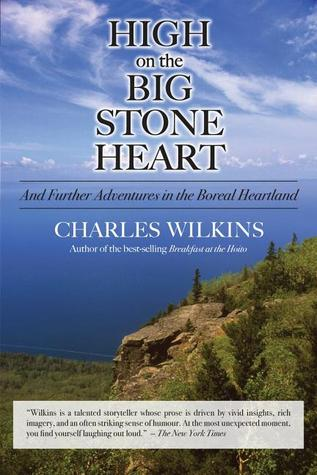 High on the Big Stone Heart: And Further Adventures in the Boreal Heartland