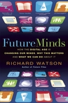 Future Minds: How the Digital Age Is Changing Our Minds, Why This Matters, and What We Can Do About It
