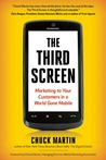 The Third Screen: Marketing to Your Customers in a World Gone Mobile