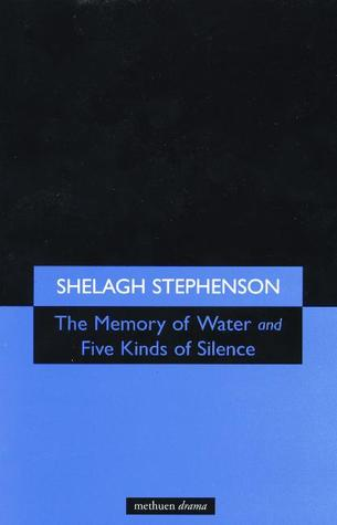 The Memory of Water & Five Kinds of Silence by Shelagh Stephenson