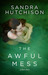 The Awful Mess by Sandra Hutchison