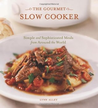 The Gourmet Slow Cooker by Lynn Alley