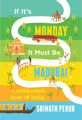 If It's Monday It Must Be Madurai: A Conducted Tour of India