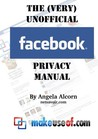 The (Very) Unofficial Facebook Privacy Guide by Angela Alcorn