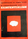 A Casebook On Existentialism