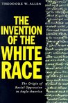 The Invention of the White Race: The Origin of Racial Oppression in Anglo-America (Volume 2) (Haymarket Series)