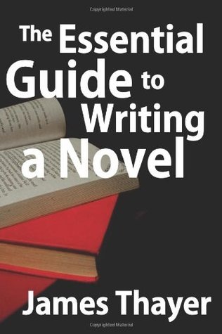 The Essential Guide to Writing a Novel: A Complete and Concise Manual for Fiction Writers