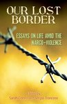 Our Lost Border: Essays on Life Amid the Narco-Violence