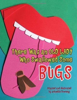 There Was an Old Lady Who Swallowed Some Bugs by Johnette Downing