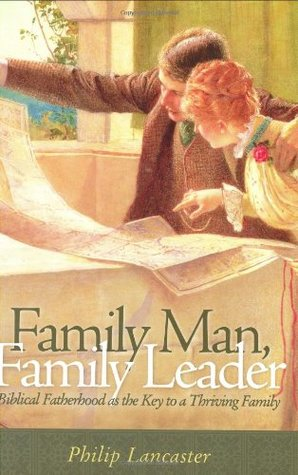 Family Man, Family Leader by Philip Lancaster
