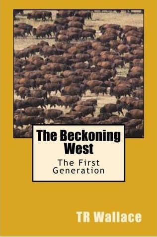 The Beckoning West by T.R. Wallace