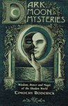 Dark Moon Mysteries: Wisdom, Power and Magic of the Shadow World
