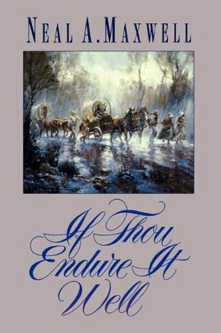 If Thou Endure It Well by Neal A. Maxwell