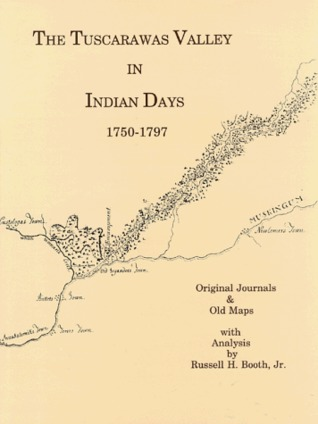 The Tuscarawas Valley in Indian Days 1750-1797: Original Journals and Old Maps