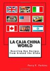 La Caja China World: Roasting Box Recipes from Around the Globe