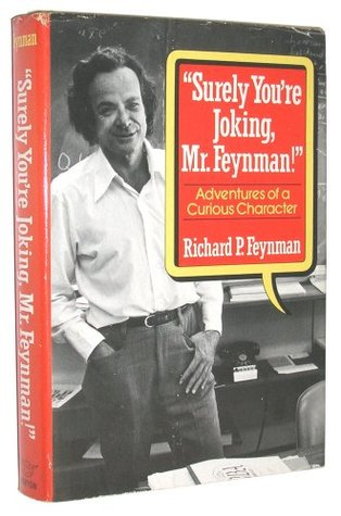 """""""Surely You're Joking, Mr. Feynman!"""": Adventures of a Curious Character"""